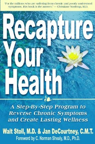 Recapture Your Health: A Step-By-Step Program to Reverse Chronic Syptoms and Create Lasting Wellness Jan DeCourtney