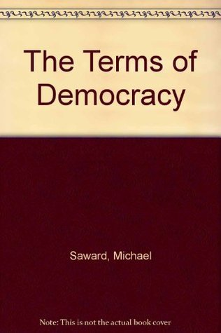 The Terms Of Democracy Michael Saward