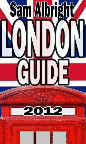 London Guide 2012  by  Sam Albright
