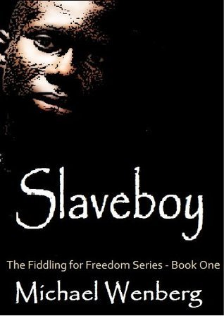 Slaveboy (The Fiddling for Freedom Series)  by  Michael Wenberg