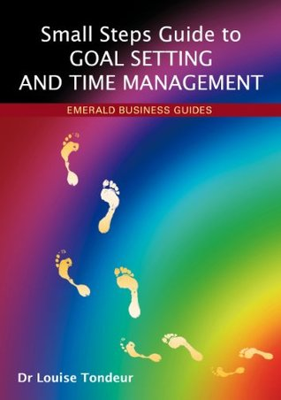 Small Steps Guide to Goal Setting and Time Management, A Louise Tondeur