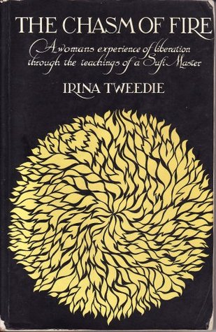 The Chasm of Fire: A Womans Experience of Liberation Through the Teaching of a Sufi Master Irina Tweedie