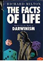 The Facts Of Life: Shattering The Myth Of Darwinism