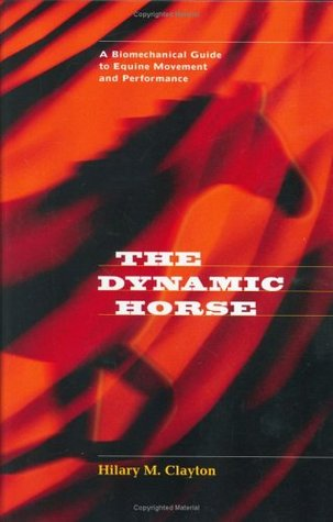 The Dynamic Horse: A Biomechanical Guide to Equine Movement and Performance Hilary M. Clayton