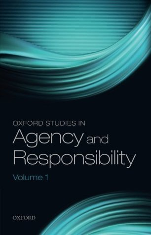Oxford Studies in Agency and Responsibility, Volume 1  by  David Shoemaker