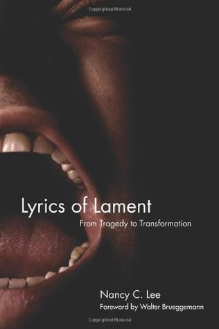 Lyrics of Lament: From Tragedy to Transformation Nancy C. Lee