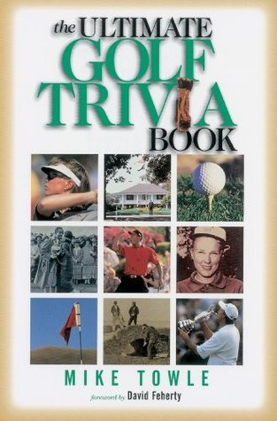 The Ultimate Golf Trivia Book Mike Towle