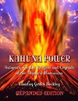 Kahuna Power: Authentic Chants, Prayers and Legends of the Mystical Hawaiians