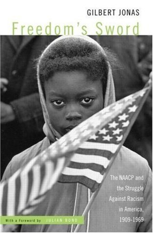 Freedoms Sword: The NAACP and the Struggle Against Racism in America, 1909-1969  by  Gilbert Jonas