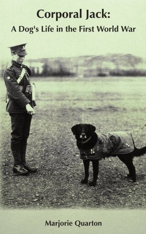 Corporal Jack: A Dogs Life in the First World War  by  Marjorie Quarton
