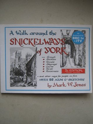 A Walk Around The Snickelways Of York  by  Mark Jones