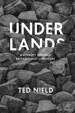 Underlands: A Journey Through Britains Lost Landscape  by  Ted Nield