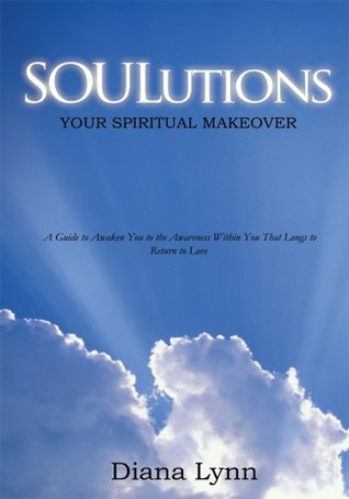 Soulutions:Your Spiritual Makeover Diana Lynn