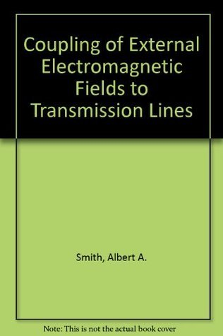 Coupling Of External Electromagnetic Fields To Transmission Lines  by  Albert A. Smith
