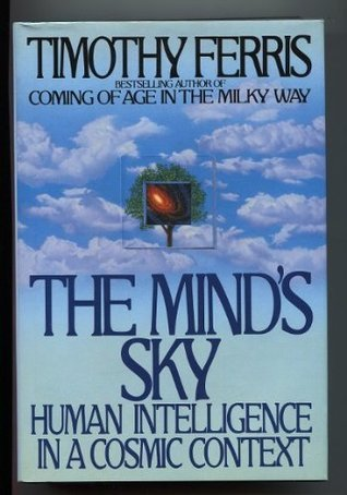 The Minds Sky: Human Intelligence In A Cosmic Context  by  Timothy Ferris