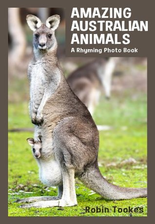 Amazing Australian Animals: A Rhyming Photo Book (Childrens Picture Book with Video)  by  Robin Tookes