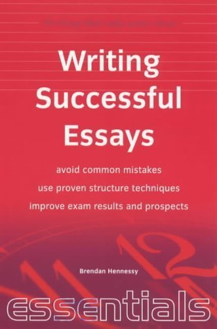 Writing Successful Essays: Avoid Common Mistakes   Use Proven Structure Techniques   Improve Exam Results And Prospects  by  Brendan Hennessy