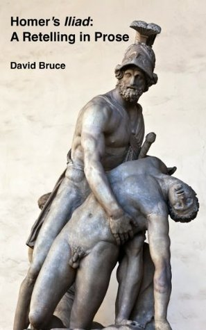 Homers Iliad: A Retelling in Prose David Bruce