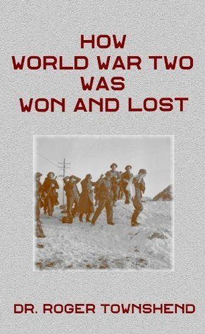 How World War Two Was Won And Lost  by  William Roger Townshend
