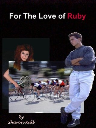 For the Love of Ruby  by  Sharon Kull