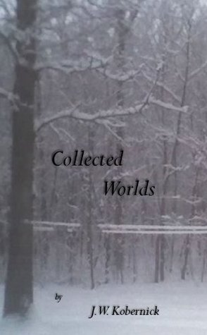 Collected Worlds  by  J.W. Kobernick