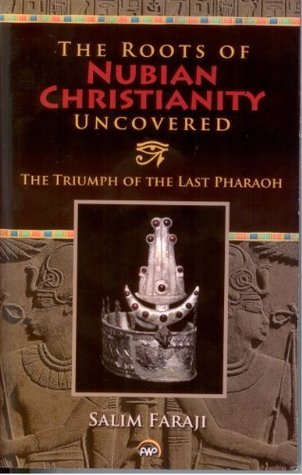 The Roots of Nubian Christianity Uncovered: The Triumph of the Last Pharaoh: Religious Encounters in Late Antique Africa  by  Salim Faraji
