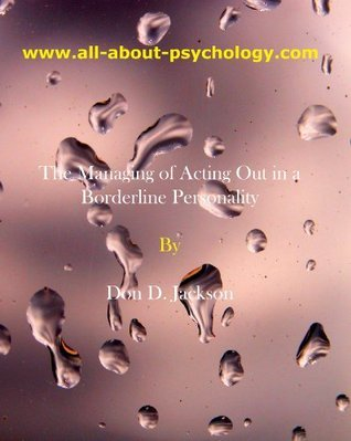 The Managing of Acting Out in a Borderline Personality  by  Don D. Jackson
