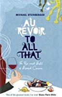 Au Revoir to All That: The Rise and Fall of French Cuisine