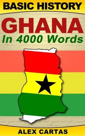 Basic History: Ghana in 4,000 Words Alex Cartas