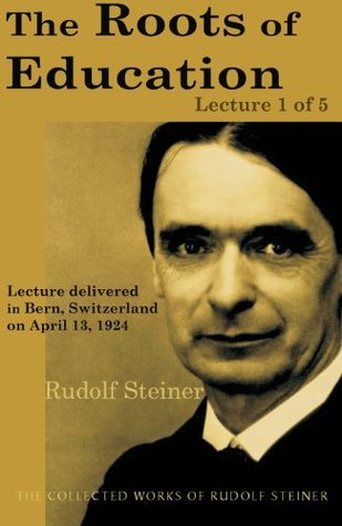 The Roots of Education: Lecture 1 of 5 Rudolf Steiner