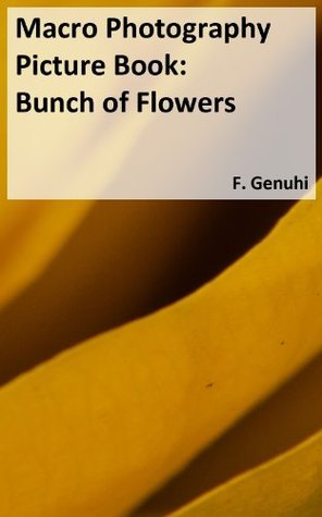 Macro Photography Picture Book: Bunch of Flowers  by  F. Genuhi