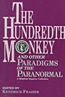The Hundredth Monkey: And Other Paradigms of the Paranormal