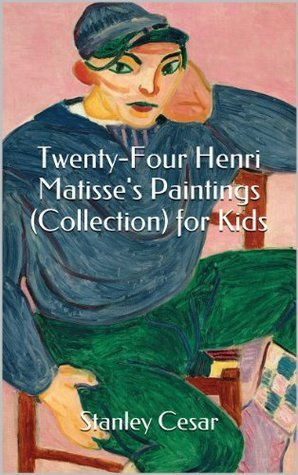 Twenty-Four Henri Matisses Paintings (Collection) for Kids  by  Stanley Cesar