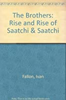 Brothers: the Rise and Rise of Saatchi & Saatchi