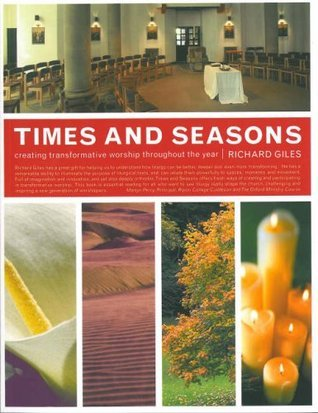 Times and Seasons: Creating Transformative Worship Throughout the Year  by  Richard Giles