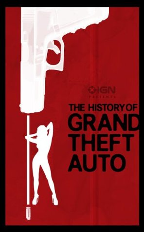 IGN Presents the History of Grand Theft Auto  by  Rus McLaughlin