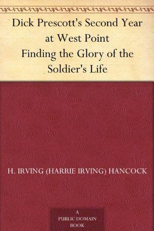 Dick Prescotts Second Year at West Point Finding the Glory of the Soldiers Life  by  H. Irving Hancock