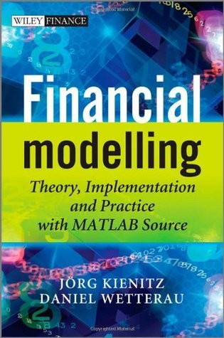 Financial Modelling: Theory, Implementation and Practice with MATLAB Source Jörg Kienitz