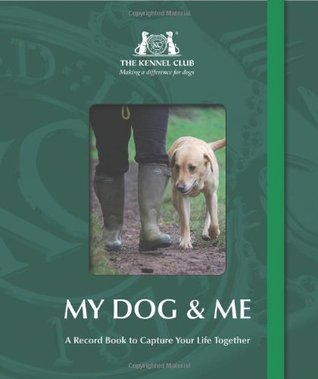 The Kennel Club: My Dog & Me: A Record Book to Capture Your Life Together  by  The Kennel Club