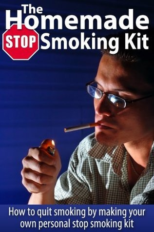 The Homemade Stop Smoking Kit: How to Stop Smoking  by  Making Your Own Personal Stop Smoking Kit by Jennifer  Macdonald