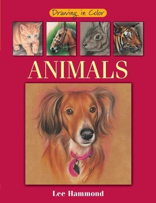 Drawing in Color: Animals  by  Lee Hammond