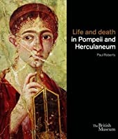 Life and Death in Pompeii and Herculaneum. by Paul Roberts