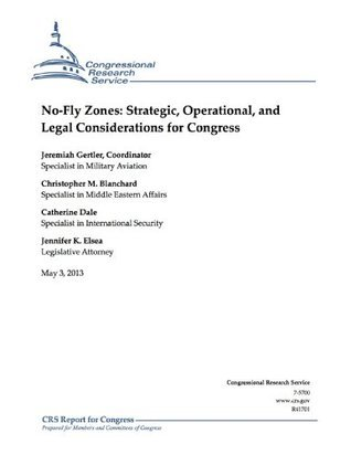 No-Fly Zones: Strategic, Operational, and Legal Considerations for Congress  by  Jeremiah Gertler