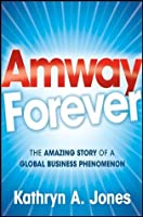 Amway Forever: The Amazing Story of a Global Business Phenomenon