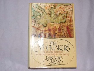 Mapmakers: The Story of the Great Pioneers in Cartography from Antiquity to the Space Age  by  John Noble Wilford