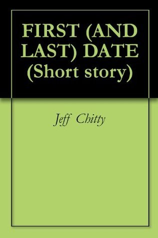 FIRST (AND LAST) DATE Jeff Chitty