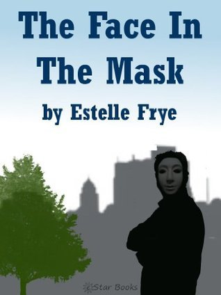 The Face In The Mask  by  Estelle Frye
