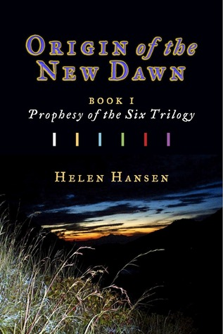 Origin of the New Dawn: Book One, Prophesy of the Six Trilogy Helen Hansen
