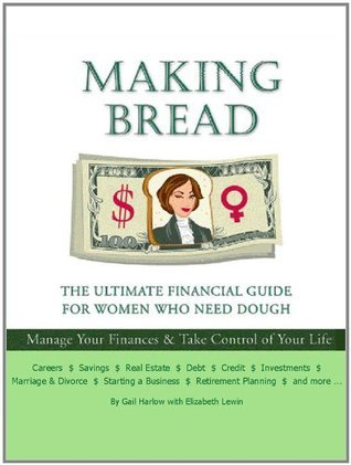 Making Bread: The Ultimate Financial Guide for Women Who Need Dough Gail Harlow