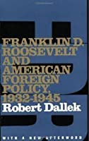 Franklin D. Roosevelt And American Foreign Policy, 1932 1945